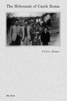 Ctibor Nečas: The Holocaust of Czech Roma